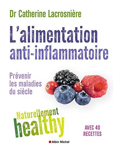 L'Alimentation anti-inflammatoire - Naturellement healthy : Prévenir les maladies du siècle (A.M. SANTE) par  Catherine Lacrosnière