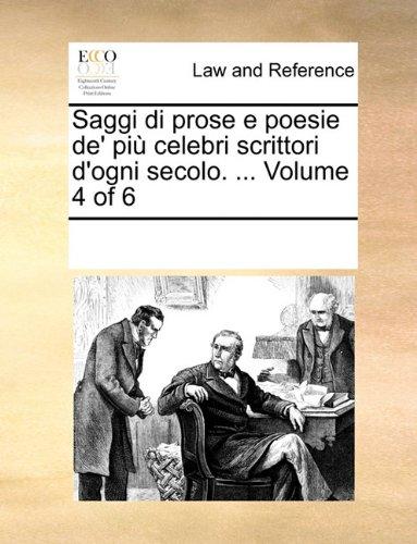 Saggi di prose e poesie de' più celebri scrittori d'ogni secolo. ...  Volume 4 of 6