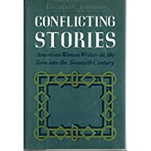 Conflicting Stories: American Women Writers at the Turn into the Twentieth Century