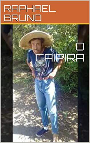 O CAIPIRA (PRIMEIRA) (Portuguese Edition) por RAPHAEL BRUNO