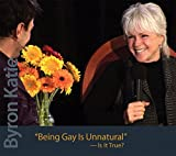Being Gay Is Unnatural-Is It True? by Byron Katie (2011-11-15)