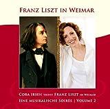 Cora Irsen trifft Franz Liszt in Weimar   Ein Gesprächskonzert Vol. 2 -