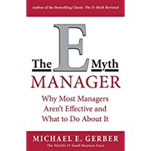 The E-Myth Manager: Why Management Doesn't Work - and What to Do About It by Michael E. Gerber (2004-10-14)
