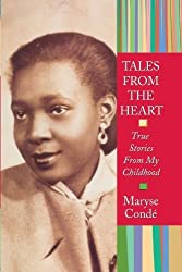 Tales from the Heart: True Stories from My Childhood by Maryse Cond? (2004-01-01)