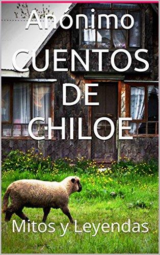 Cuentos de Chiloe: Mitos y Leyendas (Antologías Dígitales nº 12) por Anónimo