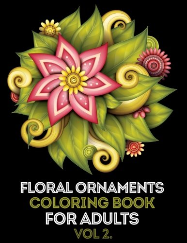 Floral Ornament Adult Coloring Book: Mind Calming and Stress Relief Adult Coloring Book (vol 2.)