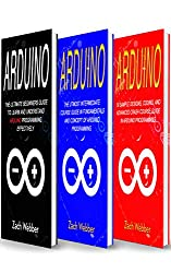 Arduino: The Complete 3 Books in 1 for Beginners, Intermediate and 19 Sample Designs and Codings and Advance Crash Guide in Arduino Programming