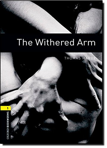 Oxford Bookworms Library: Level 1:: The Withered Arm: 400 Headwords (Oxford Bookworms ELT) por Thomas Hardy