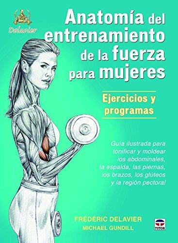 Anatomía Del Entrenamiento De La Fuerza Para Mujeres (Entrenamiento Deportivo) por Frédéric Delavier