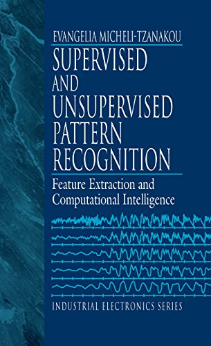 Supervised and Unsupervised Pattern Recognition: Feature Extraction and Computational Intelligence (Industrial Electronics)