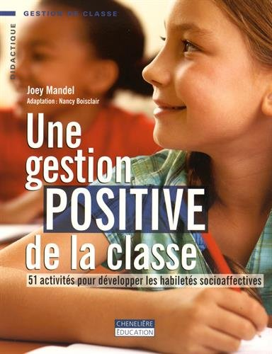 Une gestion positive de la classe : 51 activités pour développer les habiletés socioaffectives