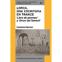 Lorca, una escritura en trance: 'Libro de poemas' y 'Divan del Tamarit' (Purdue University Monographs in Romance Languages)