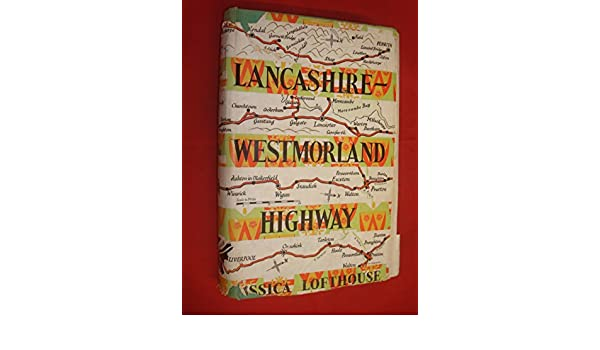 Lancashire Westmorland Highway - With Byways and Footways for the Curious Traveller