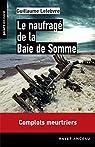 Le naufragé de la Baie de Somme: Complots meurtriers par Lefebvre