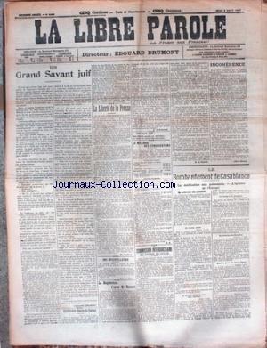 LIBRE PAROLE (LA) [No 5588] du 08/08/1907 - UN GRAND SAVANT JUIF - LA LIBERTE DE LA PRESSE - LE BOMBARDEMENT DE CASABLANCA - LE MILLIARD DES CONGREGATIONS.