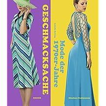 Geschmacksache: Mode der 1970er-Jahre. Katalogbuch zur Ausstellung im Münchner Stadtmuseum 2013