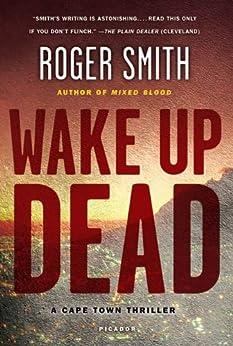 Wake Up Dead: A Cape Town Thriller (Cape Town Thrillers) von [Smith, Roger]