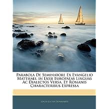 Parabola De Seminatore Ex Evangelio Matthaei, in Lxxii Europaeas Linguas Ac Dialectos Versa, Et Romanis Characteribus Expressa