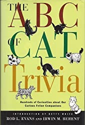 The ABC of Cat Trivia: A Compendium of Cat Superstitions, Proverbs, Literature, Words, Phrases, Games, Objects, Plants, Biology, Behavior, Movies, Gods, Cartoons, Heroes