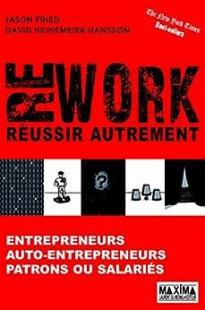 Rework - Réussir autrement: Entrepreneurs, auto-entrepreneurs, patrons ou salariés par [Hansson, David Heinemeier, Jason Fried]