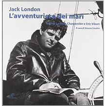 Jack London. L'avventuriero dei mari