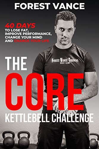 The CORE Kettlebell Challenge: 40 Days to Lose Fat, Improve Performance, Change Your Mind and Change Your Life (English Edition)