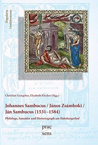 Iohannes Sambucus / János Zsámboki / Ján Sambucus (1531–1584): Philologe, Sammler und...