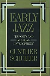 Early Jazz: Its Roots and Musical Development (The History of Jazz) by Gunther Schuller (1968-12-31)