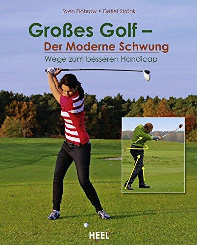Großes Golf - Der Moderne Schwung: Wege zum besseren Handicap - 3-wege-handbuch