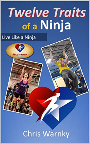 Twelve Traits of a Ninja: Live Like a Ninja (Well Done Life ...