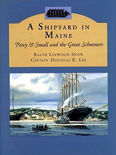 A Shipyard in Maine: Percy & Small and the Great Schooners por Ralph Linwood Snow