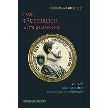 Das Täuferreich von Münster: Wurzeln und Eigenarten eines religiösen Aufbruchs (1530-1535) (Aschendorff Paperback)