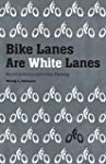 Bike Lanes Are White Lanes: Bicycle A...