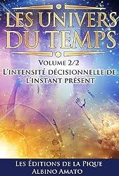 Les Univers du Temps Volume II : L'intensité décisionnelle de l'instant présent