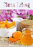 Clean Eating: Clean Eating vegan: Clean Eating, Bewusste Ernährung für bessere Lebensqualität - Einsteiger Rezepte, auch zum Abnehmen ohne Diät