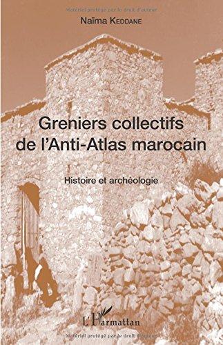 Greniers collectifs de l'Anti-Atlas marocain: Histoire et archéologie par Naïma Keddane