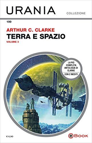 Terra e spazio - volume 3 (Urania) di [Clarke, Arthur C.]
