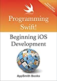 Programming Swift! Beginning iOS Development (English Edition)
