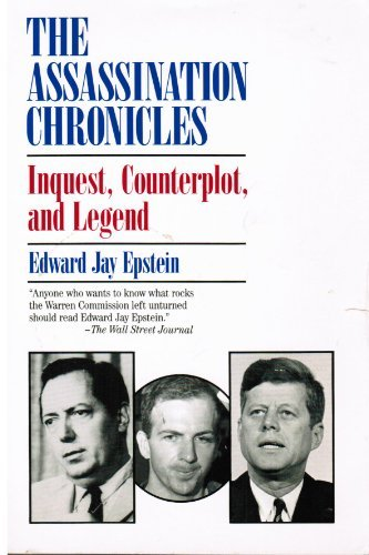 The Assassination Chronicles: Inquest, Counterplot and Legend by Edward Jay Epstein (1996-12-26)
