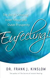 Eufeeling!: The Art of Creating Inner Peace and Outer Prosperity by Frank J Kinslow (2012-07-15)