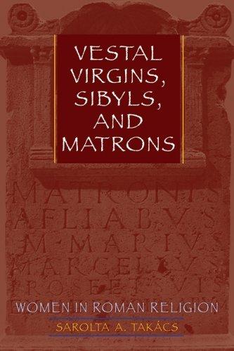 Vestal Virgins, Sibyls, and Matrons: Women in Roman Religion by Sarolta A. Tak??cs (2007-12-15)