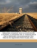 Memoire Complet Sur La Culture de L'Olivier, La Maniere de Le Tailler Pour Qu'il Rapporte Annuellement Des Fruits En Quantite Plus Egale, Etc......