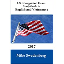 Study Guide for the US Citizenship Test in English and Vietnamese: 2017 (Study Guides for the US Citizenship Test Translated and Annotated Book 12) (English Edition)