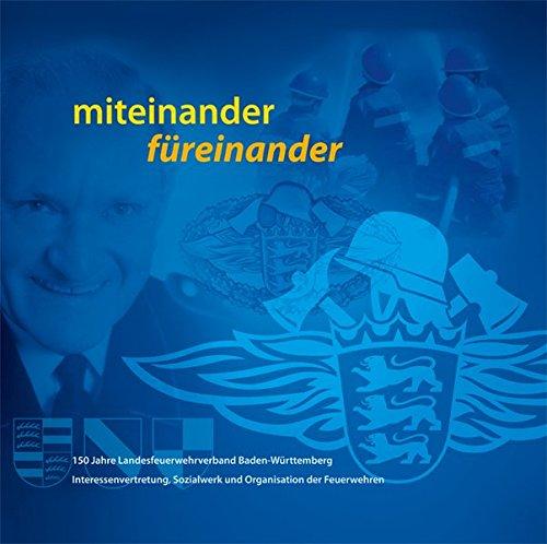 miteinander - füreinander: 150 Jahre Landesfeuerwehrverband Baden-Württemberg Interessenvertretung, Sozialwerk und Organisation der Feuerwehren (Organisation Station Der)