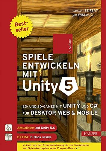 Spiele entwickeln mit Unity 5: 2D- und 3D-Games mit Unity und C# für Desktop, Web & Mobile. Für Unity 5.6 (Web-programmierung)