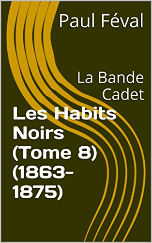 Les Habits Noirs (Tome 8) (1863-1875): La Bande Cadet par Paul Féval