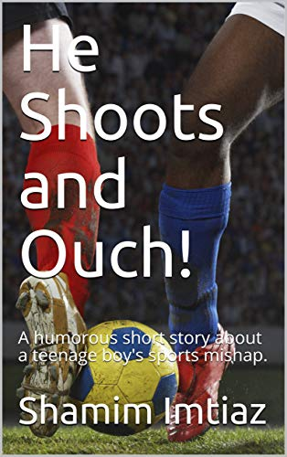 He Shoots and Ouch!: A humorous short story about a teenage boy's sports mishap. (English Edition) por Shamim Imtiaz