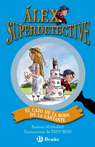 El caso de la boda de la cantante (Castellano - A Partir De 6 Años - Personajes Y Series - Álex Superdetective)