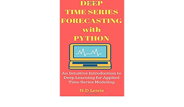Buy Deep Time Series Forecasting with Python: An Intuitive