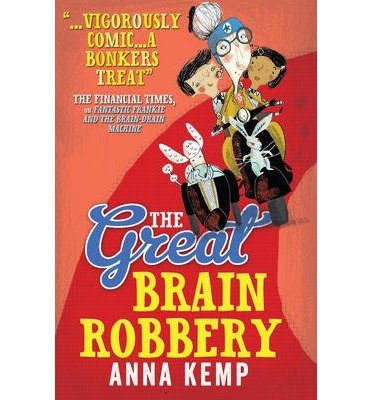 [(The Great Brain Robbery)] [ By (author) Anna Kemp, Illustrated by Alex T. Smith ] [July, 2013]